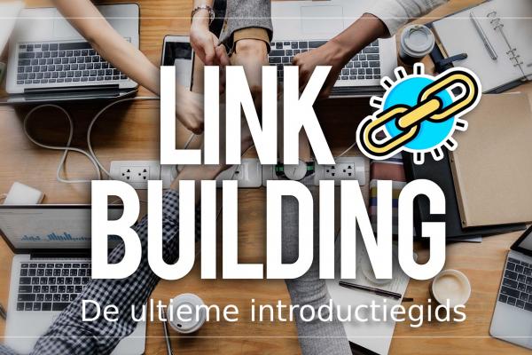 Linkbuilding: De ultieme introductiegids